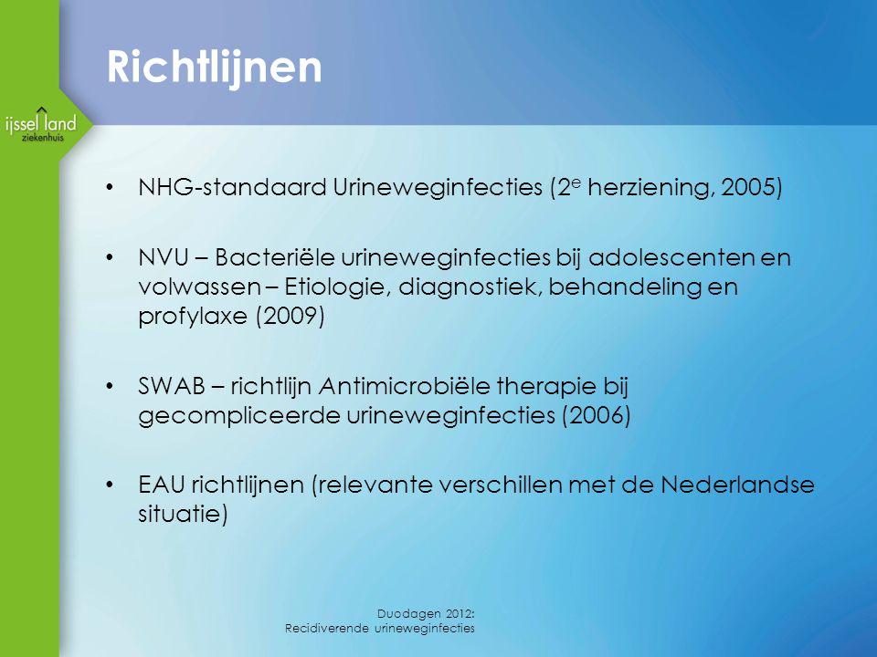 Richtlijnen NHG-standaard Urineweginfecties (2 e herziening, 2005) NVU – Bacteriële urineweginfecties bij adolescenten en volwassen – Etiologie, diagnostiek, behandeling en profylaxe (2009) SWAB – richtlijn Antimicrobiële therapie bij gecompliceerde urineweginfecties (2006) EAU richtlijnen (relevante verschillen met de Nederlandse situatie) Duodagen 2012: Recidiverende urineweginfecties