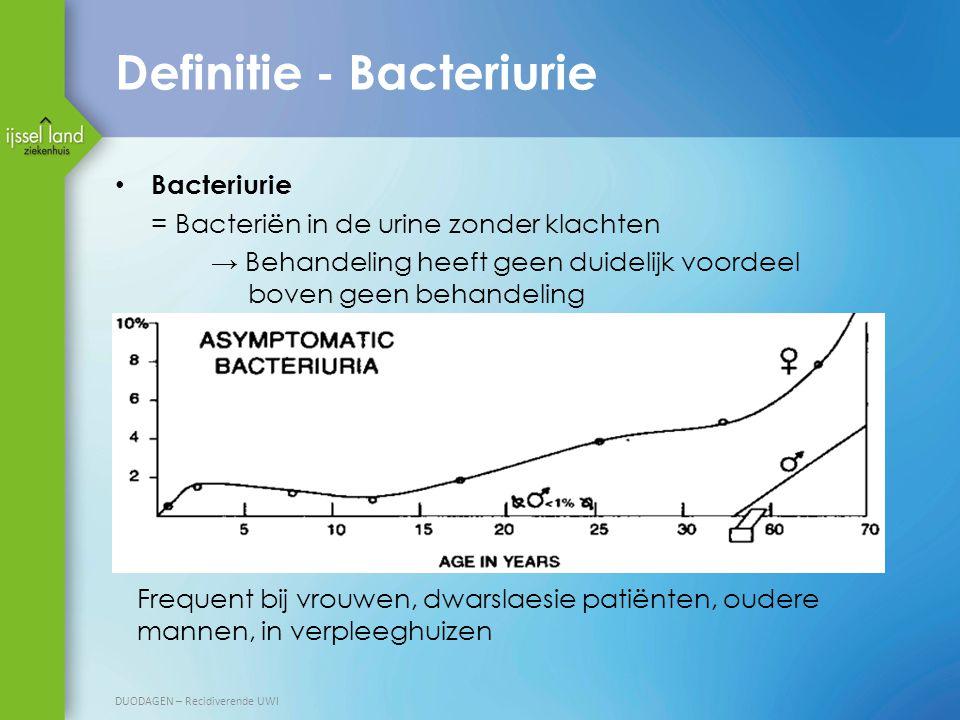 Definitie - Bacteriurie Bacteriurie = Bacteriën in de urine zonder klachten → Behandeling heeft geen duidelijk voordeel boven geen behandeling DUODAGEN – Recidiverende UWI Frequent bij vrouwen, dwarslaesie patiënten, oudere mannen, in verpleeghuizen