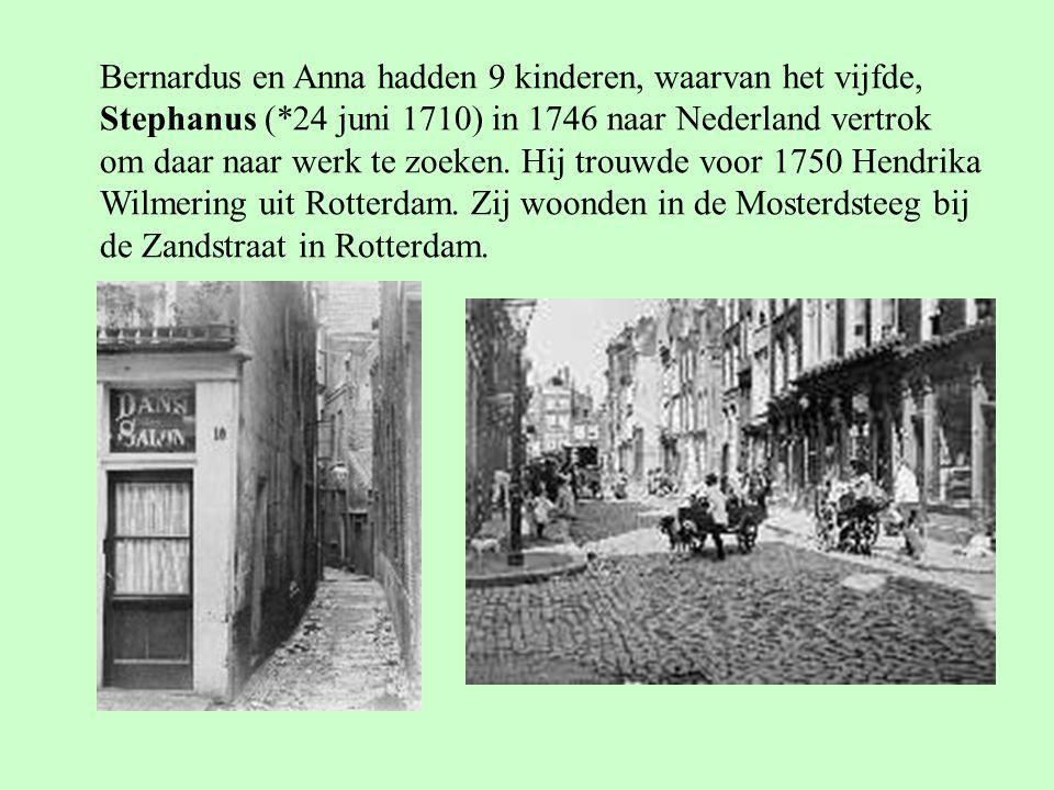 Bernardus en Anna hadden 9 kinderen, waarvan het vijfde, Stephanus (*24 juni 1710) in 1746 naar Nederland vertrok om daar naar werk te zoeken. Hij tro