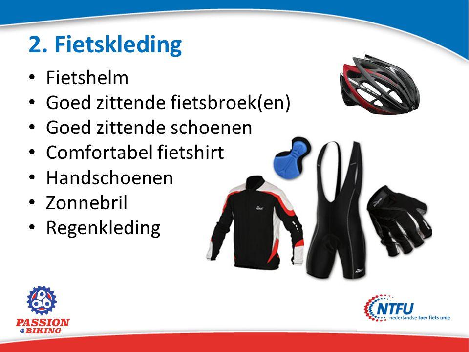 2. Fietskleding Fietshelm Goed zittende fietsbroek(en) Goed zittende schoenen Comfortabel fietshirt Handschoenen Zonnebril Regenkleding