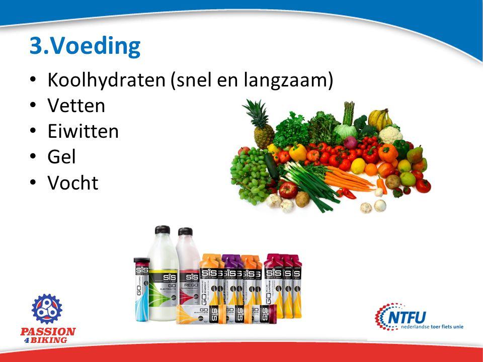 3.Voeding Koolhydraten (snel en langzaam) Vetten Eiwitten Gel Vocht