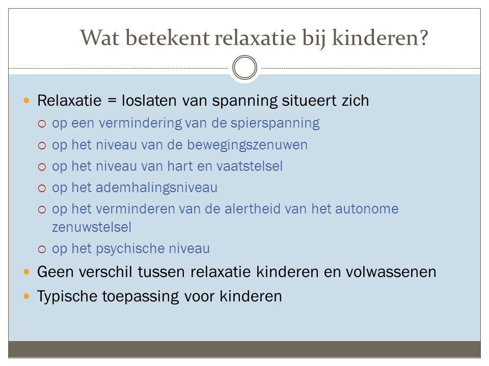 Wat betekent relaxatie bij kinderen? Relaxatie = loslaten van spanning situeert zich  op een vermindering van de spierspanning  op het niveau van de