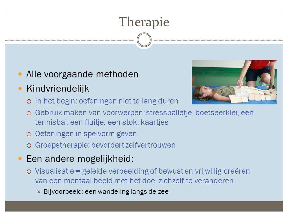 Therapie Alle voorgaande methoden Kindvriendelijk  In het begin: oefeningen niet te lang duren  Gebruik maken van voorwerpen: stressballetje, boetse