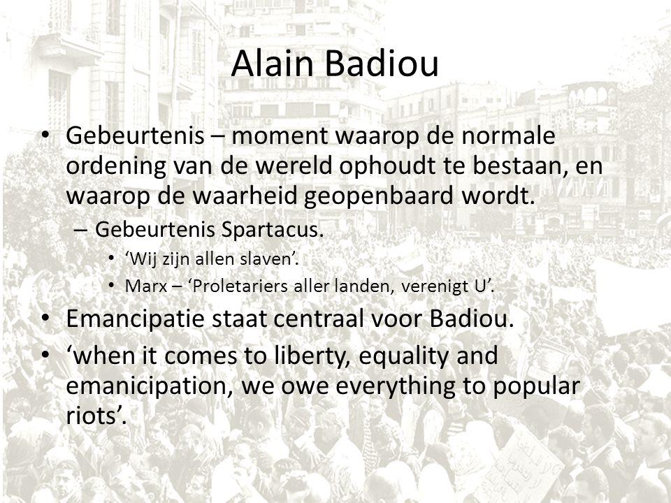 Alain Badiou Gebeurtenis – moment waarop de normale ordening van de wereld ophoudt te bestaan, en waarop de waarheid geopenbaard wordt.