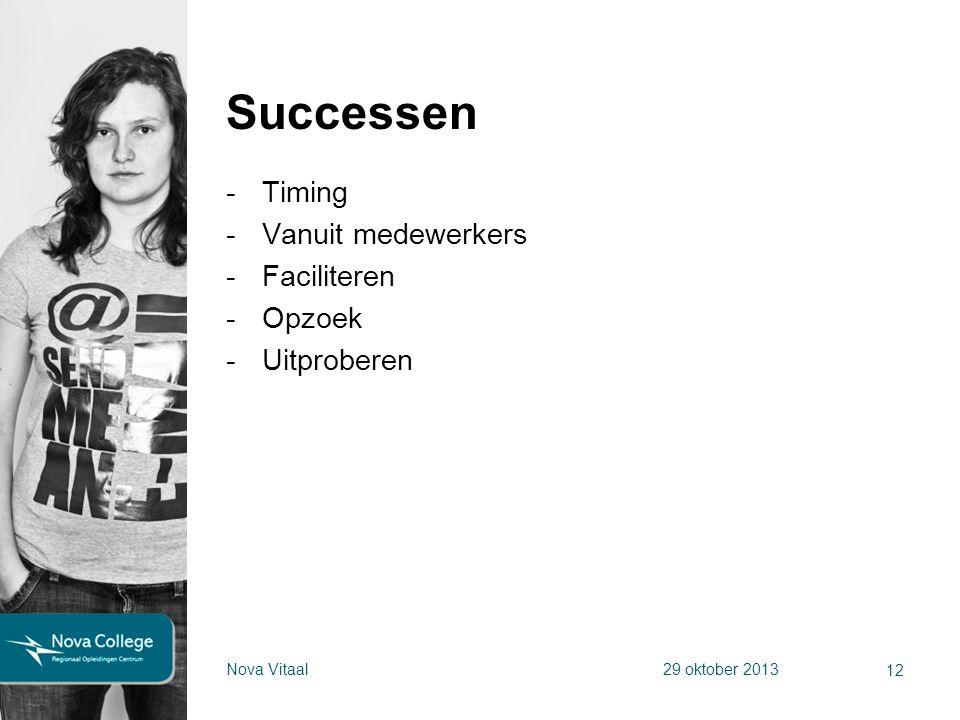 Successen -Timing -Vanuit medewerkers -Faciliteren -Opzoek -Uitproberen 12 Nova Vitaal29 oktober 2013