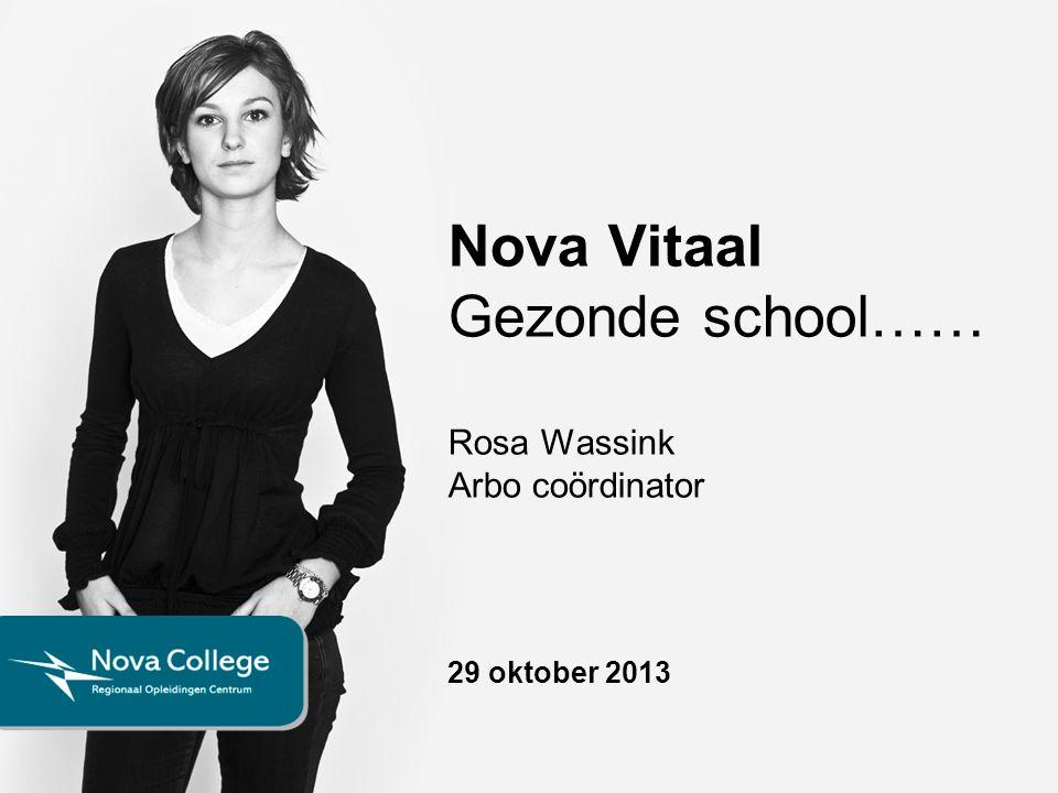 Nova Vitaal Gezonde school…… Rosa Wassink Arbo coördinator 29 oktober 2013