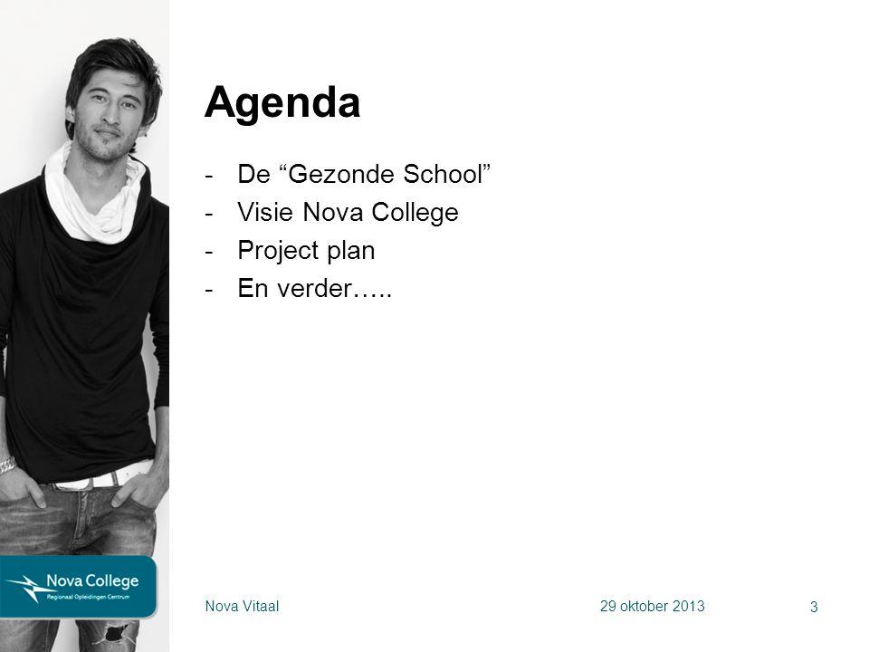 """Agenda -De """"Gezonde School"""" -Visie Nova College -Project plan -En verder….. 3 Nova Vitaal29 oktober 2013"""
