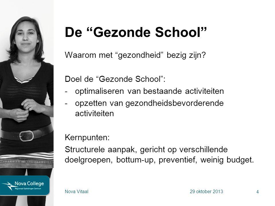 """De """"Gezonde School"""" Waarom met """"gezondheid"""" bezig zijn? Doel de """"Gezonde School"""": -optimaliseren van bestaande activiteiten -opzetten van gezondheidsb"""