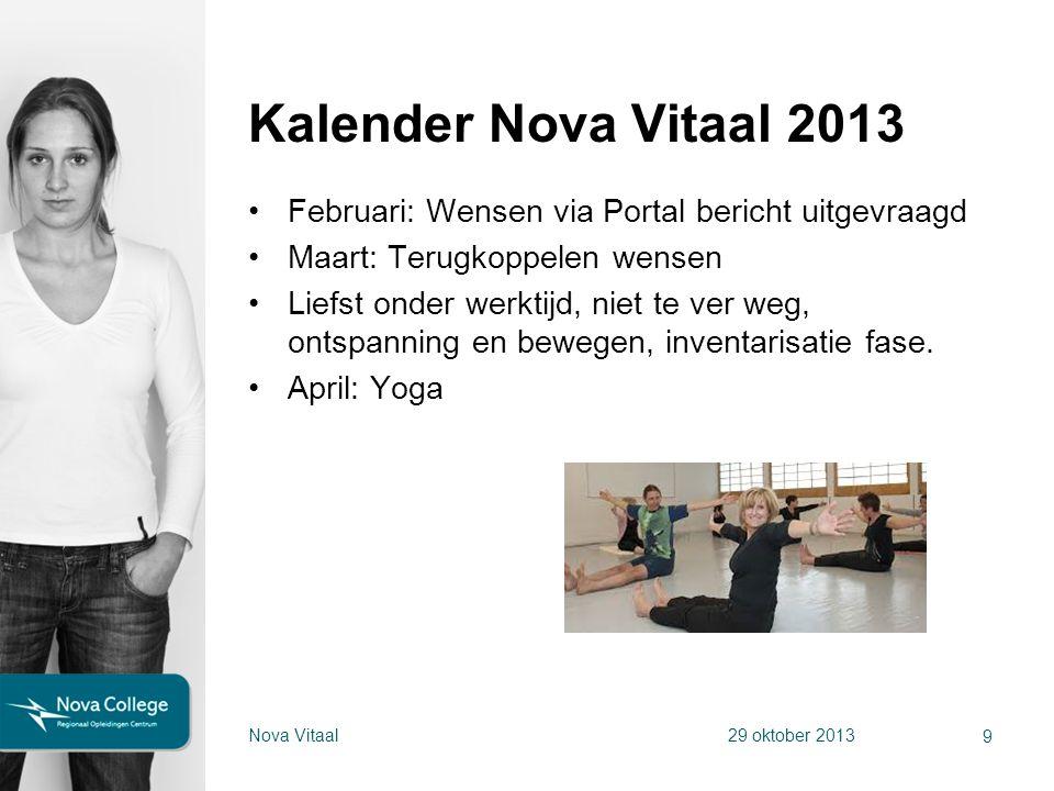 Kalender Nova Vitaal 2013 Februari: Wensen via Portal bericht uitgevraagd Maart: Terugkoppelen wensen Liefst onder werktijd, niet te ver weg, ontspann