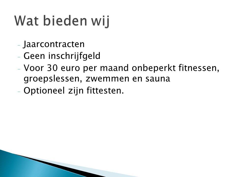 - Jaarcontracten - Geen inschrijfgeld - Voor 30 euro per maand onbeperkt fitnessen, groepslessen, zwemmen en sauna - Optioneel zijn fittesten.