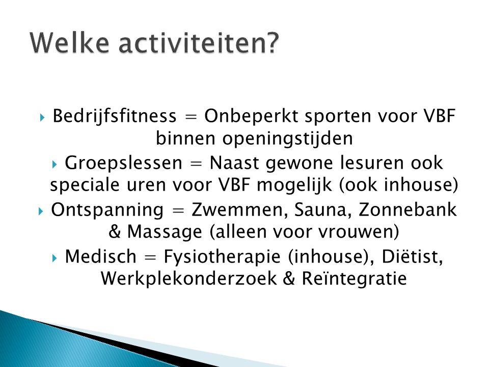  Bedrijfsfitness = Onbeperkt sporten voor VBF binnen openingstijden  Groepslessen = Naast gewone lesuren ook speciale uren voor VBF mogelijk (ook in