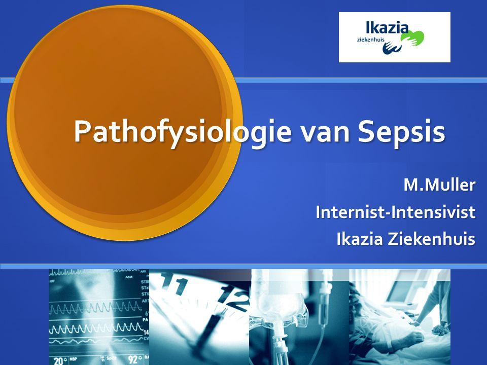 Pathofysiologie van Sepsis M.MullerInternist-Intensivist Ikazia Ziekenhuis
