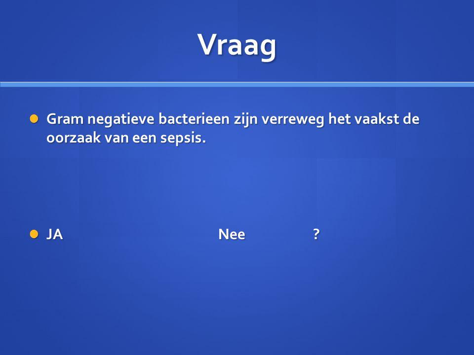 Vraag Gram negatieve bacterieen zijn verreweg het vaakst de oorzaak van een sepsis. Gram negatieve bacterieen zijn verreweg het vaakst de oorzaak van