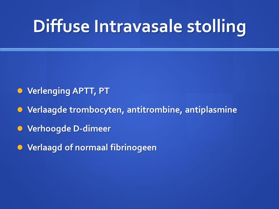 Diffuse Intravasale stolling Verlenging APTT, PT Verlenging APTT, PT Verlaagde trombocyten, antitrombine, antiplasmine Verlaagde trombocyten, antitrom