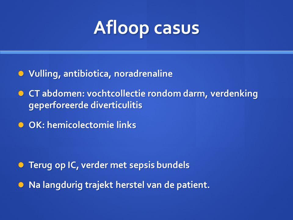 Afloop casus Vulling, antibiotica, noradrenaline Vulling, antibiotica, noradrenaline CT abdomen: vochtcollectie rondom darm, verdenking geperforeerde