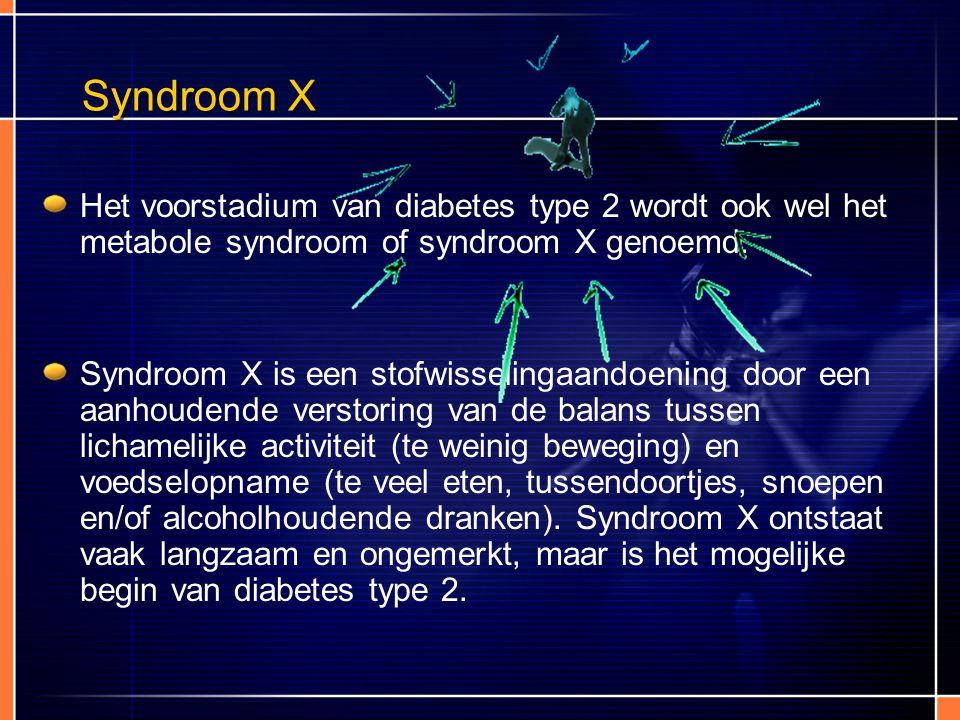 Syndroom X Het voorstadium van diabetes type 2 wordt ook wel het metabole syndroom of syndroom X genoemd. Syndroom X is een stofwisselingaandoening do