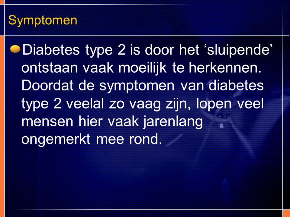 Symptomen Diabetes type 2 is door het 'sluipende' ontstaan vaak moeilijk te herkennen. Doordat de symptomen van diabetes type 2 veelal zo vaag zijn, l