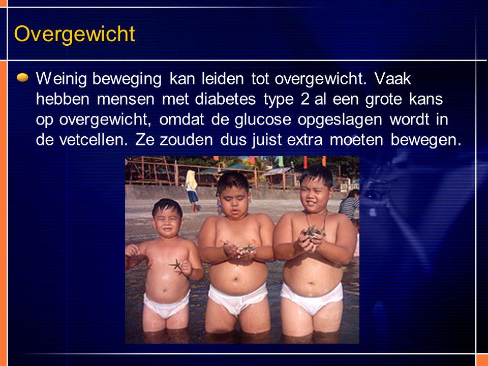 Overgewicht Weinig beweging kan leiden tot overgewicht. Vaak hebben mensen met diabetes type 2 al een grote kans op overgewicht, omdat de glucose opge