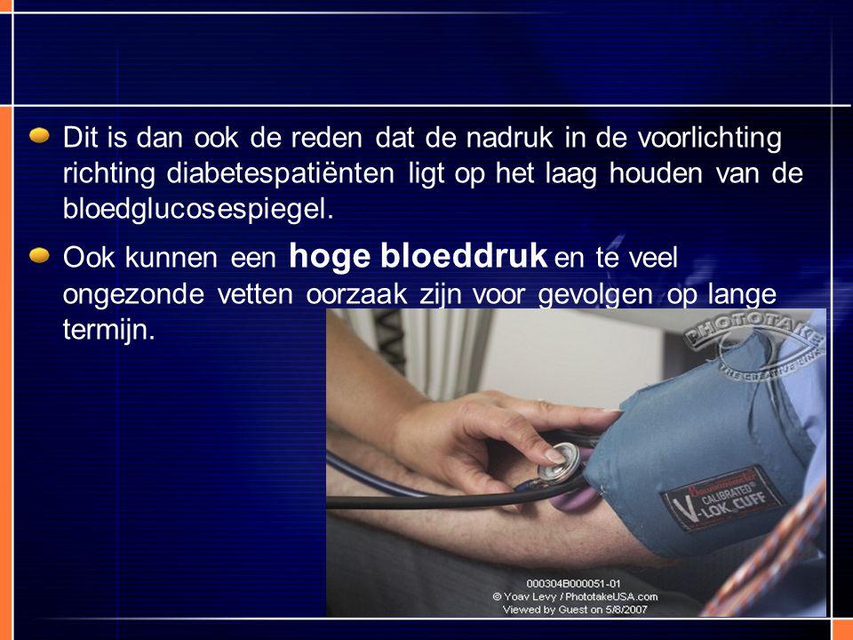 Dit is dan ook de reden dat de nadruk in de voorlichting richting diabetespatiënten ligt op het laag houden van de bloedglucosespiegel. Ook kunnen een