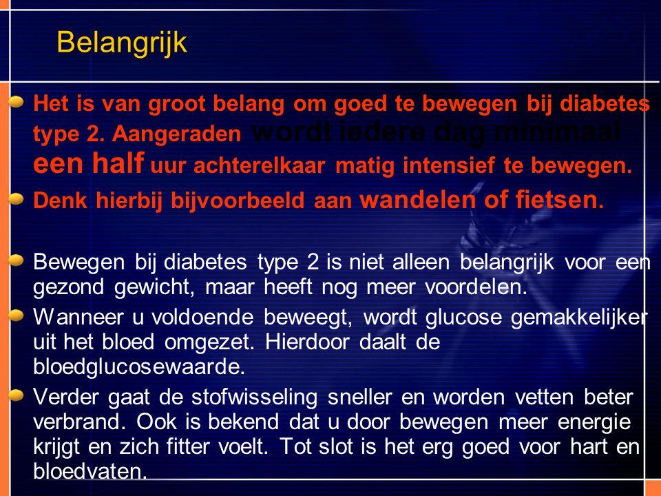 Belangrijk Het is van groot belang om goed te bewegen bij diabetes type 2. Aangeraden wordt iedere dag minimaal een half uur achterelkaar matig intens