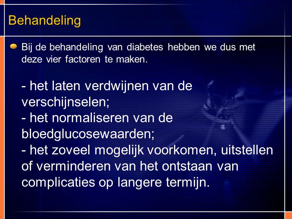 Behandeling Bij de behandeling van diabetes hebben we dus met deze vier factoren te maken. - het laten verdwijnen van de verschijnselen; - het normali