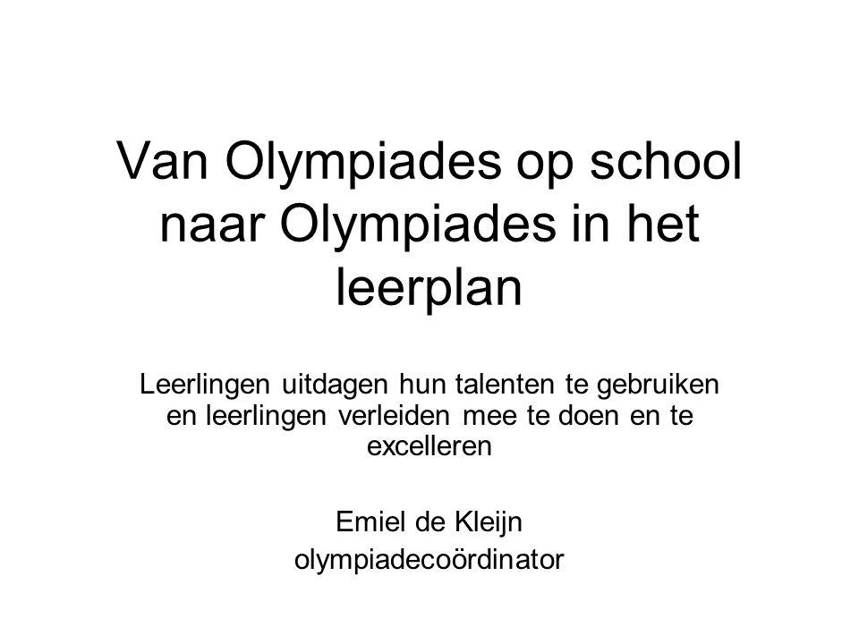 Van Olympiades op school naar Olympiades in het leerplan Leerlingen uitdagen hun talenten te gebruiken en leerlingen verleiden mee te doen en te excel