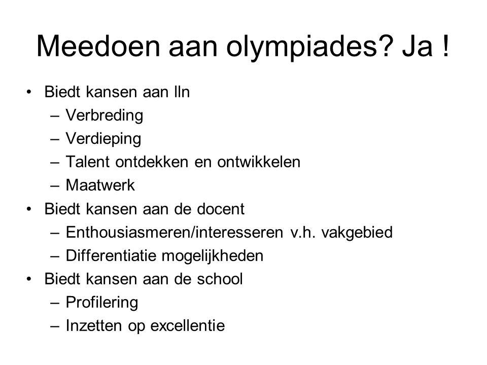Meedoen aan olympiades? Ja ! Biedt kansen aan lln –Verbreding –Verdieping –Talent ontdekken en ontwikkelen –Maatwerk Biedt kansen aan de docent –Entho