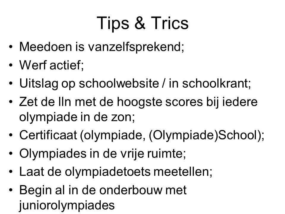 Tips & Trics Meedoen is vanzelfsprekend; Werf actief; Uitslag op schoolwebsite / in schoolkrant; Zet de lln met de hoogste scores bij iedere olympiade