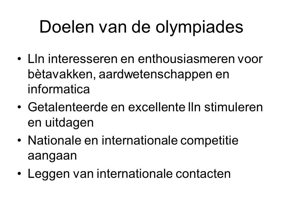Doelen van de olympiades Lln interesseren en enthousiasmeren voor bètavakken, aardwetenschappen en informatica Getalenteerde en excellente lln stimule