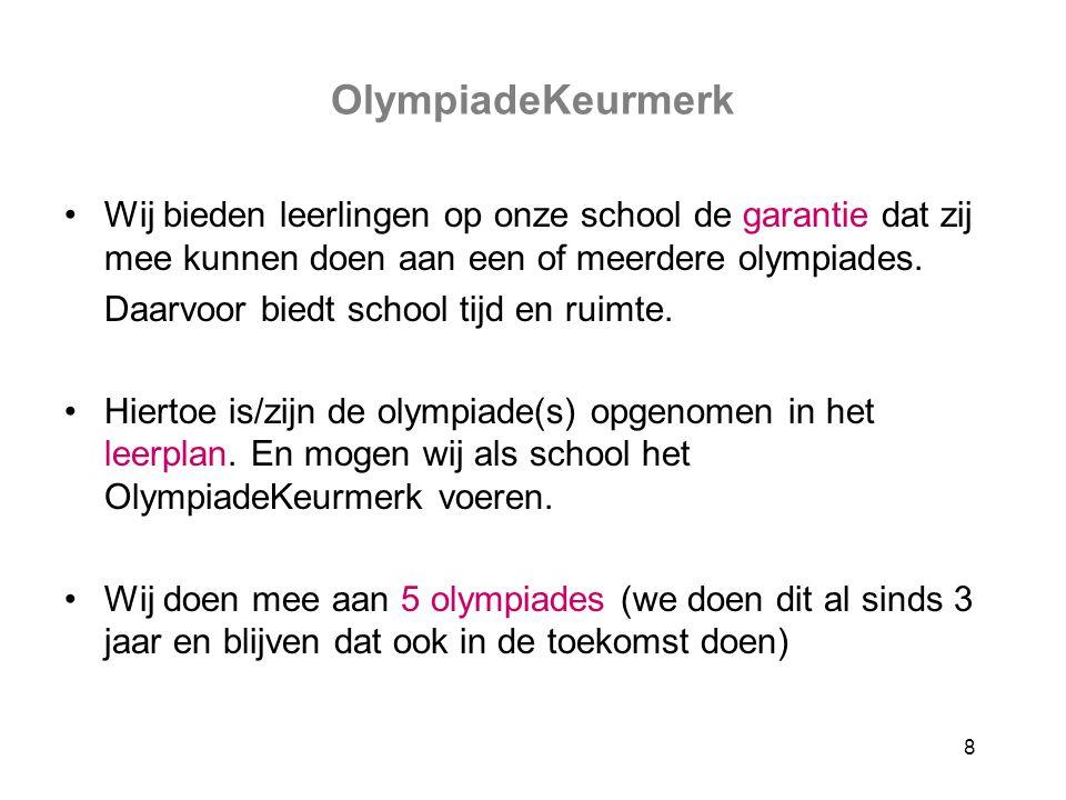 8 OlympiadeKeurmerk Wij bieden leerlingen op onze school de garantie dat zij mee kunnen doen aan een of meerdere olympiades. Daarvoor biedt school tij
