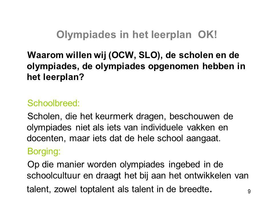 9 Olympiades in het leerplan OK! Waarom willen wij (OCW, SLO), de scholen en de olympiades, de olympiades opgenomen hebben in het leerplan? Schoolbree