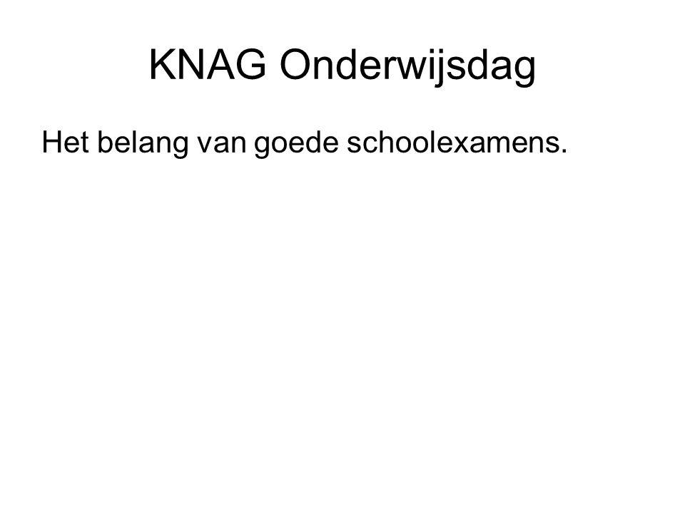 KNAG Onderwijsdag Het belang van goede schoolexamens.