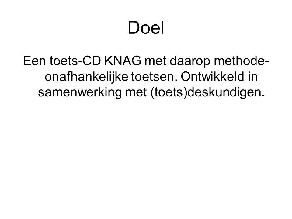 Doel Een toets-CD KNAG met daarop methode- onafhankelijke toetsen. Ontwikkeld in samenwerking met (toets)deskundigen.