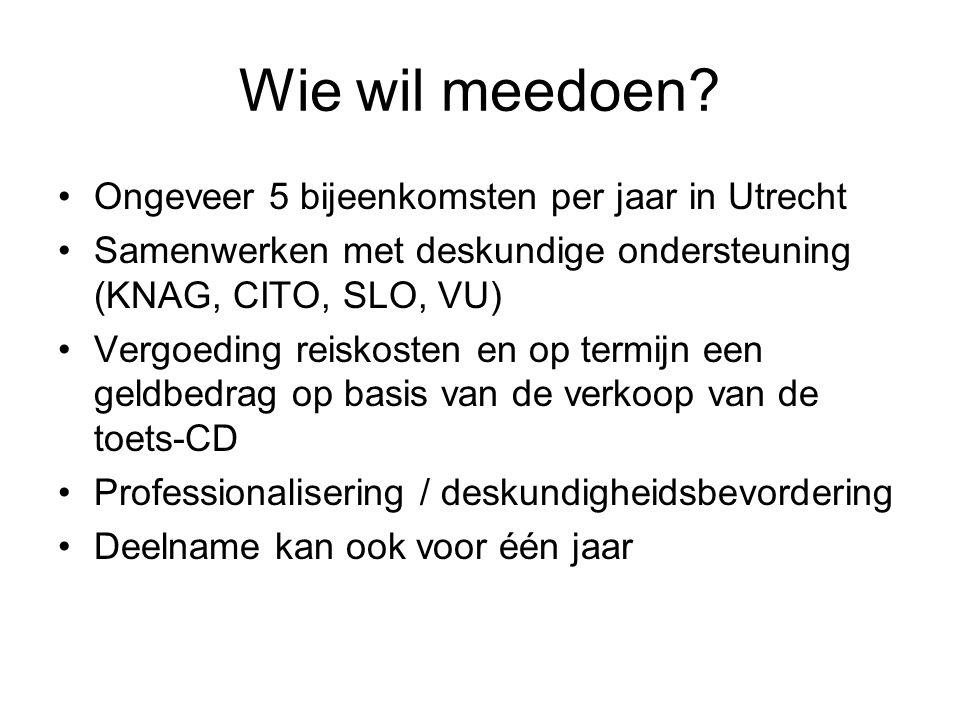 Wie wil meedoen? Ongeveer 5 bijeenkomsten per jaar in Utrecht Samenwerken met deskundige ondersteuning (KNAG, CITO, SLO, VU) Vergoeding reiskosten en