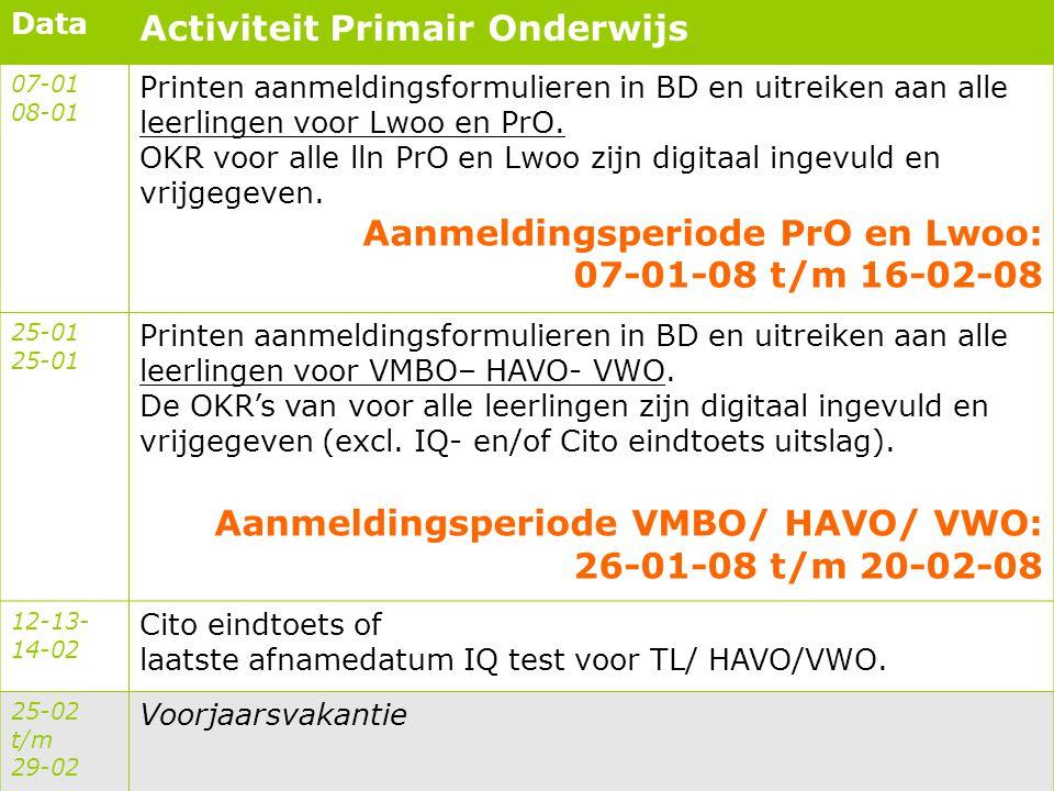 Data Activiteit Primair Onderwijs 07-01 08-01 Printen aanmeldingsformulieren in BD en uitreiken aan alle leerlingen voor Lwoo en PrO. OKR voor alle ll