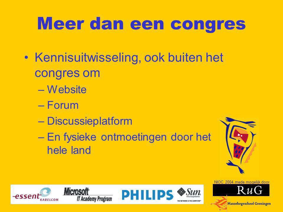 NIOC 2004 mede mogelijk door Meer dan een congres Kennisuitwisseling, ook buiten het congres om –Website –Forum –Discussieplatform –En fysieke ontmoet