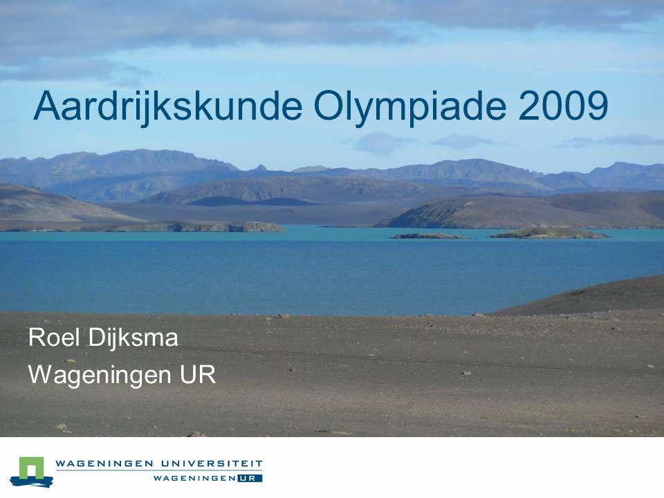Aardrijkskunde Olympiade 2009 Roel Dijksma Wageningen UR