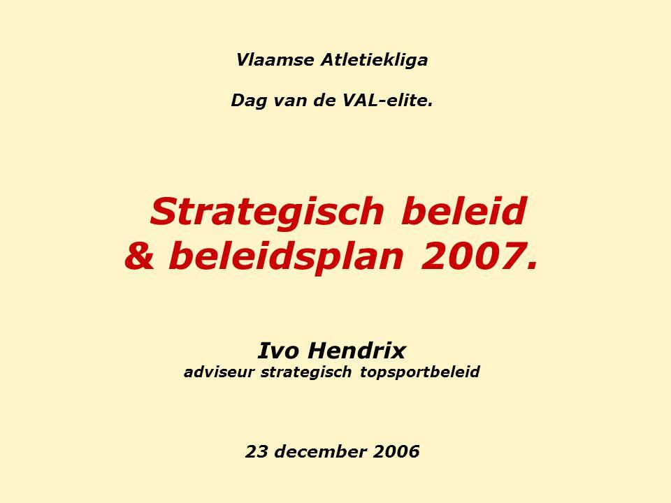 Vlaamse Atletiekliga Dag van de VAL-elite.Strategisch beleid & beleidsplan 2007.