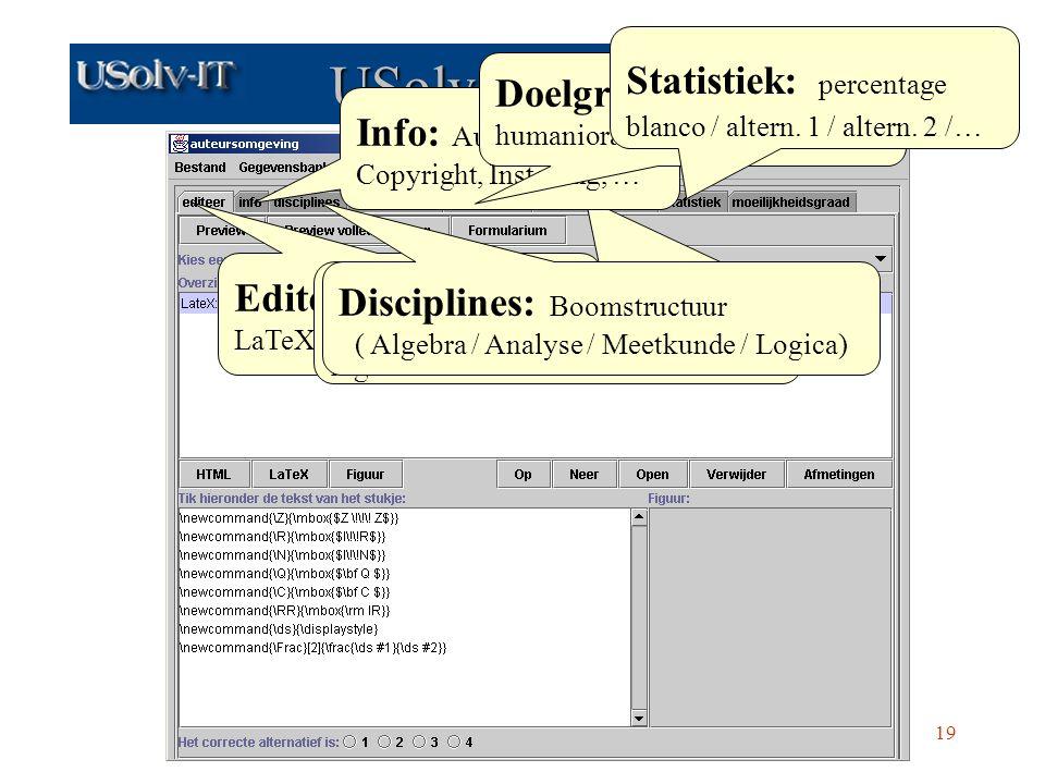 www.usolvit.be Contact: Paul.Igodt@kulak.ac.be en fdc@cage.rug.ac.be19 USolv-IT Auteur Editeer: platte tekst, LaTeX, HTML; JPG, GIF Cursussen: Opleiding Wiskunde/Natuurkunde/Burgerlijk ingenieur/… Disciplines: Boomstructuur ( Algebra / Analyse / Meetkunde / Logica) Info: Auteur, Bron, Copyright, Instelling, … Doelgroepen: Studenten humaniora / eerste kandidatuur Statistiek: percentage blanco / altern.