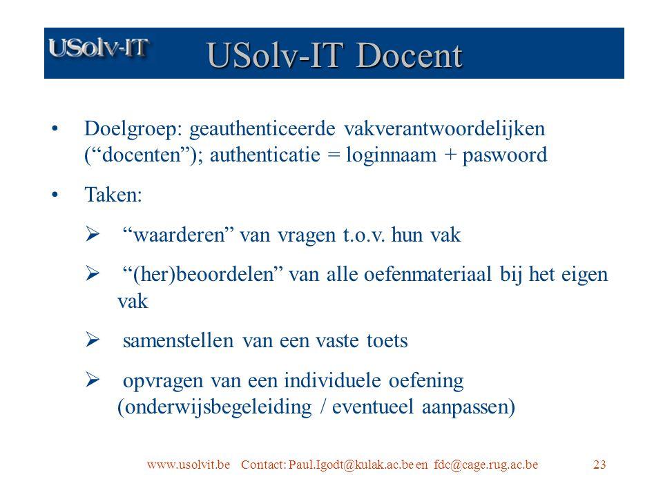 www.usolvit.be Contact: Paul.Igodt@kulak.ac.be en fdc@cage.rug.ac.be23 USolv-IT Docent Doelgroep: geauthenticeerde vakverantwoordelijken ( docenten ); authenticatie = loginnaam + paswoord Taken:  waarderen van vragen t.o.v.
