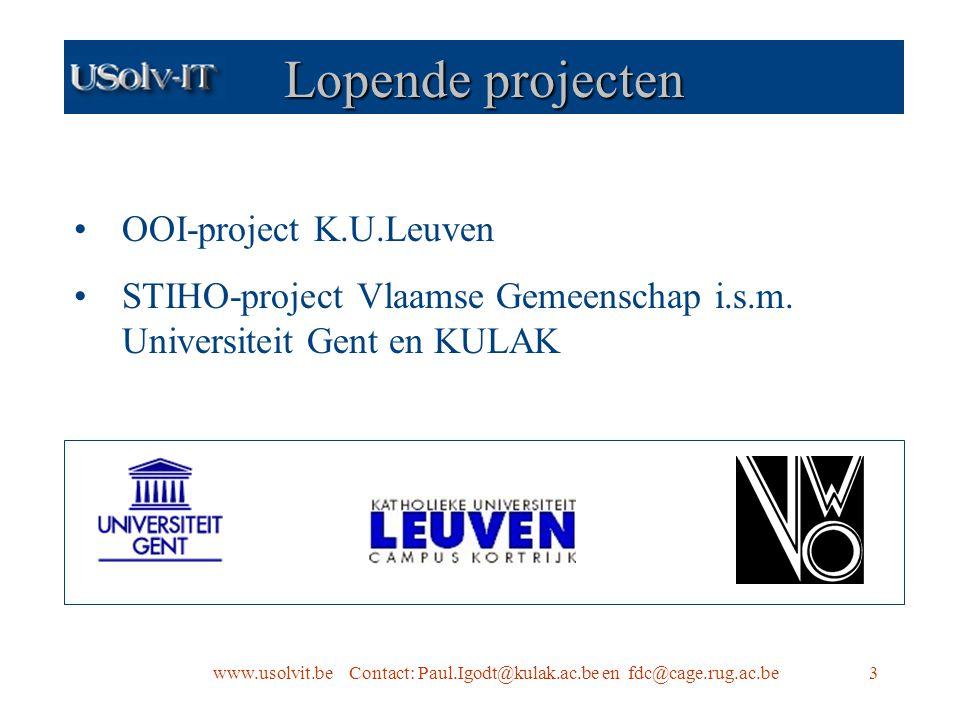 www.usolvit.be Contact: Paul.Igodt@kulak.ac.be en fdc@cage.rug.ac.be3 Lopende projecten OOI-project K.U.Leuven STIHO-project Vlaamse Gemeenschap i.s.m.