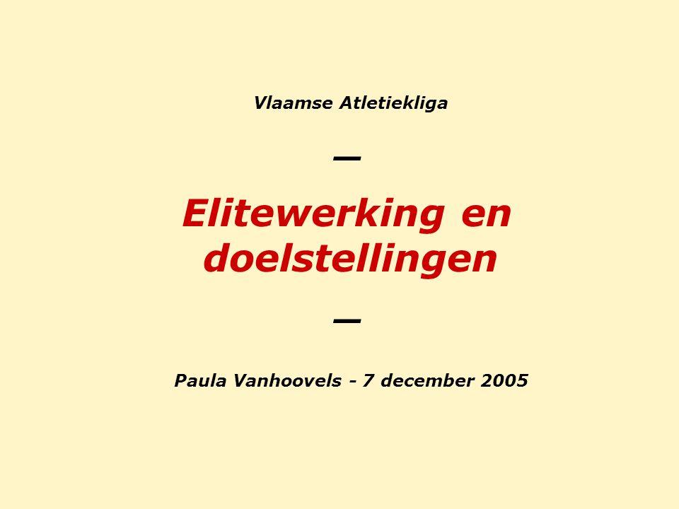 Vlaamse Atletiekliga _ Elitewerking en doelstellingen _ Paula Vanhoovels - 7 december 2005