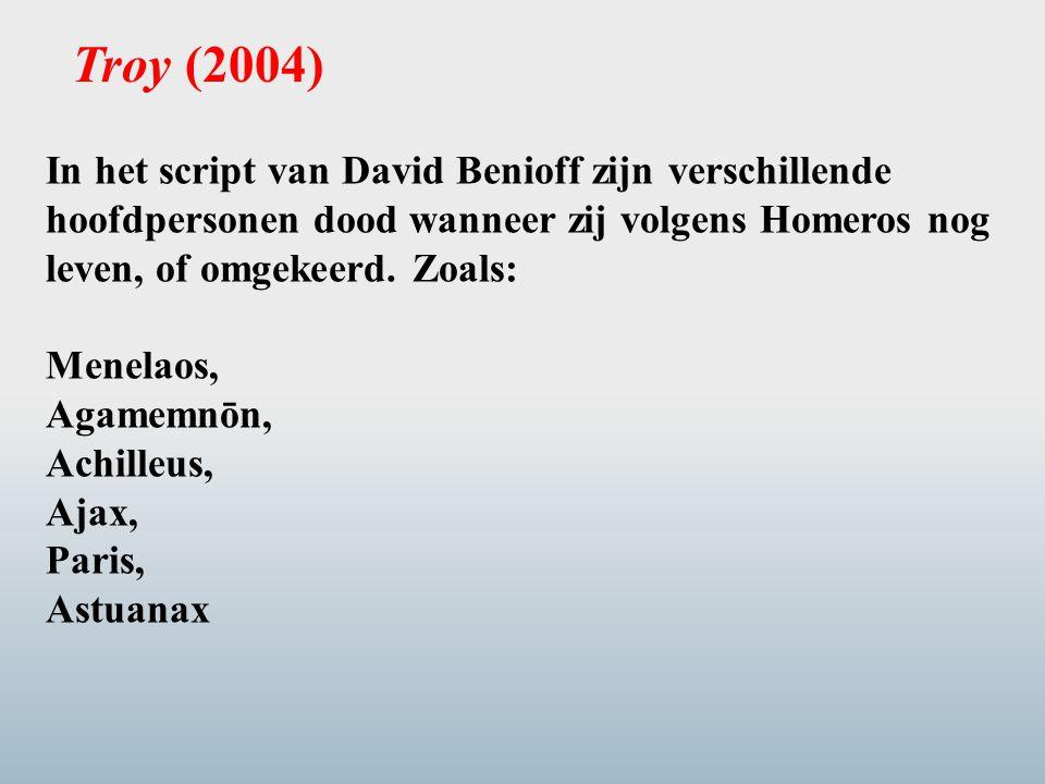 In het script van David Benioff zijn verschillende hoofdpersonen dood wanneer zij volgens Homeros nog leven, of omgekeerd. Zoals: Menelaos, Agamemnōn,