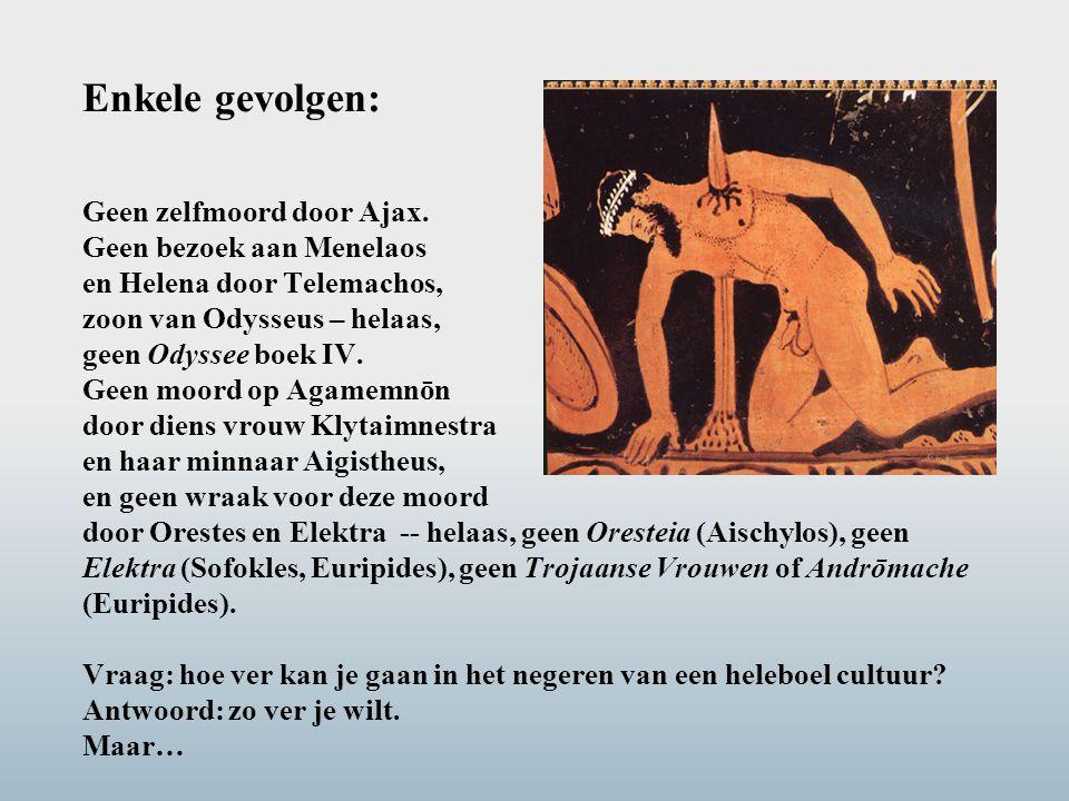 Enkele gevolgen: Geen zelfmoord door Ajax. Geen bezoek aan Menelaos en Helena door Telemachos, zoon van Odysseus – helaas, geen Odyssee boek IV. Geen