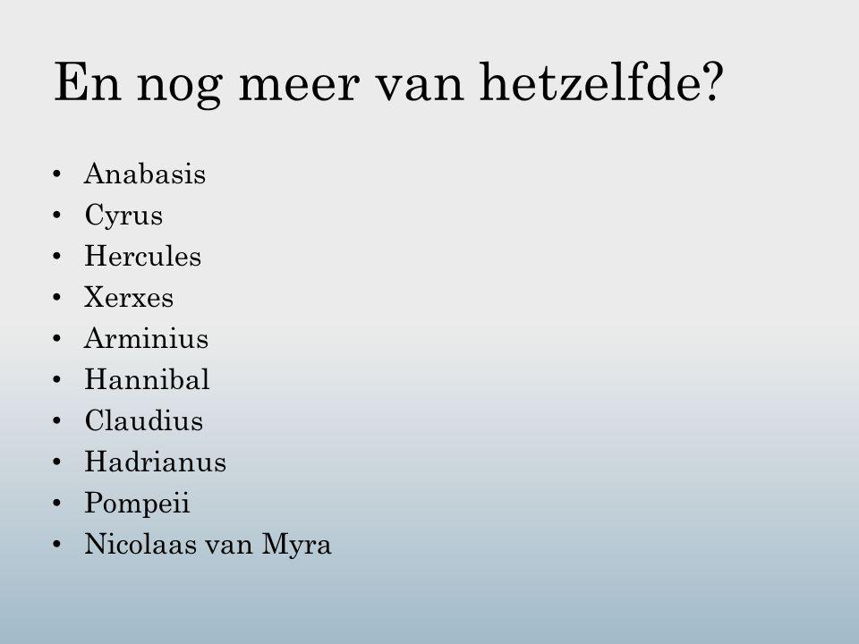 En nog meer van hetzelfde? Anabasis Cyrus Hercules Xerxes Arminius Hannibal Claudius Hadrianus Pompeii Nicolaas van Myra