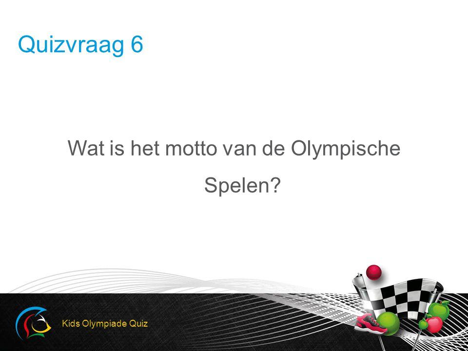 Wat is het motto van de Olympische Spelen? Kids Olympiade Quiz Quizvraag 6