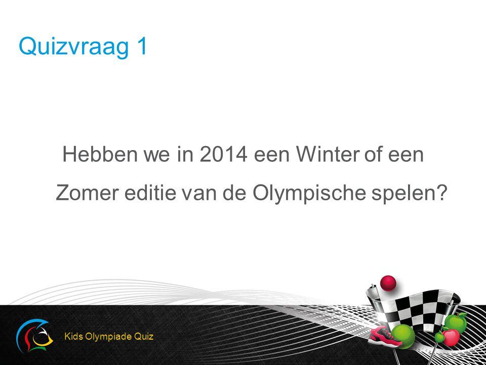 Hebben we in 2014 een Winter of een Zomer editie van de Olympische spelen? Kids Olympiade Quiz Quizvraag 1