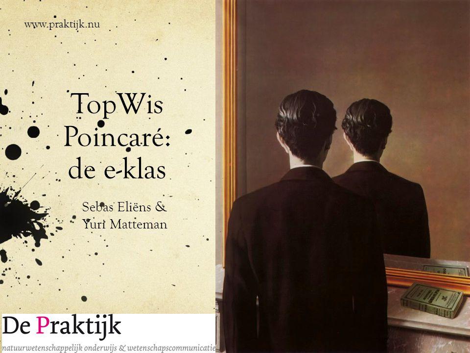 TopWis Poincaré: de e-klas Sebas Eliëns & Yuri Matteman www.praktijk.nu