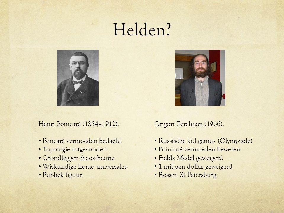 Helden? Henri Poincaré (1854–1912): Poncaré vermoeden bedacht Topologie uitgevonden Grondlegger chaostheorie Wiskundige homo universales Publiek figuu