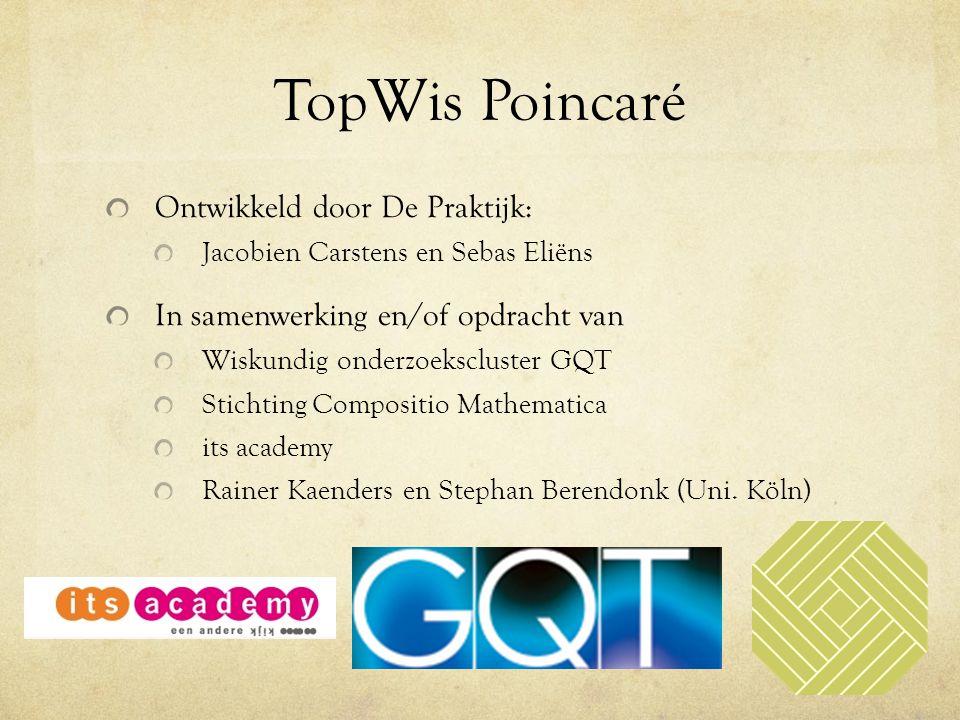 TopWis Poincaré Ontwikkeld door De Praktijk: Jacobien Carstens en Sebas Eliëns In samenwerking en/of opdracht van Wiskundig onderzoekscluster GQT Stic